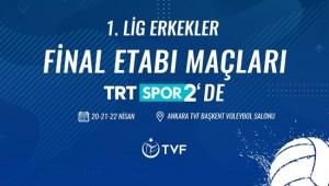 Erkekler 1. Ligi Final Etabı TRT SPOR 2'de